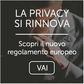La privacy si rinnova - Scopri il nuovo regolamento europeo