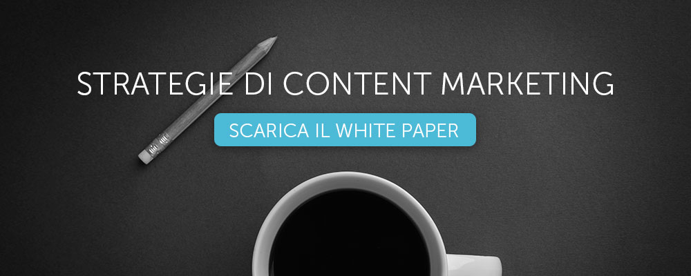 Strategie di Content Marketing: scarica il white paper
